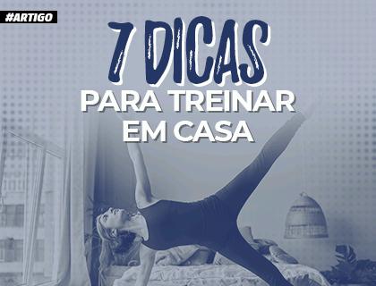 ARTIGO - 7 DICAS PARA TREINAR EM CASA